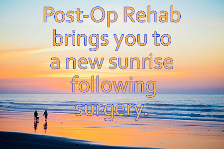 Post-Op Rehab for recovery after surgery